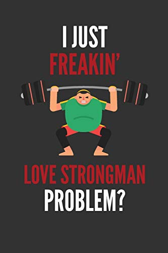 I Just Freakin' Love Strongman: Funny Strongman Gift Lined Notebook Journal...