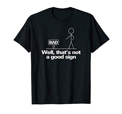 Well, That's Not A Good Sign Funny T-Shirt T-Shirt