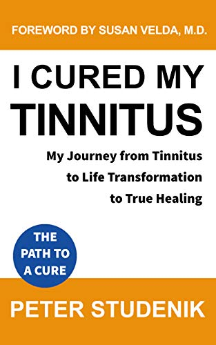 I cured my Tinnitus: My Journey from Tinnitus, to Life Transformation, to...