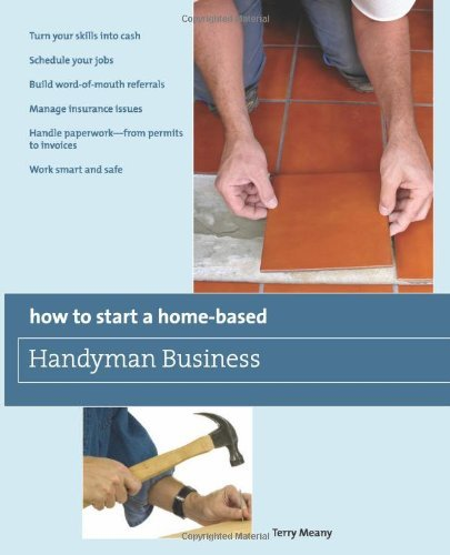 How to Start a Home-Based Handyman Business: *Turn your skills into cash...