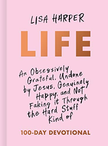 Life: An Obsessively Grateful, Undone by Jesus, Genuinely Happy, and Not...