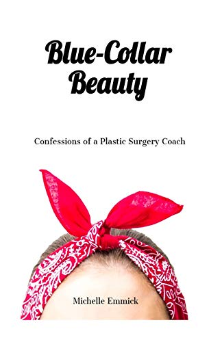 Blue-Collar Beauty: Confessions of a Plastic Surgery Coach