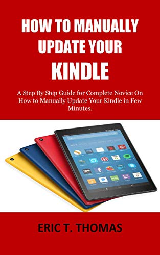 HOW TO MANUALLY UPDATE YOUR KINDLE: A Step By Step Guide for Complete...