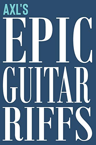 Axl's Epic Guitar Riffs: 150 Page Personalized Notebook for Axl with Tab...