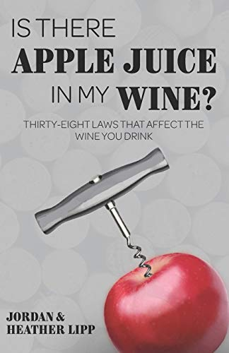 Is There Apple Juice in My Wine?: Thirty-Eight Laws that Affect the Wine...