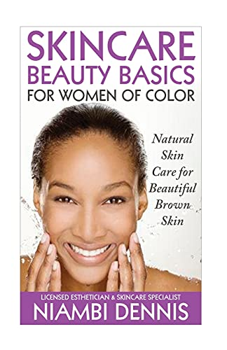 Skincare Beauty Basics for Women of Color: Natural Skin Care for Beautiful...