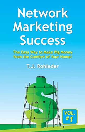 Network Marketing Success, Vol. 1: The Easy Way to Make Big Money from the...