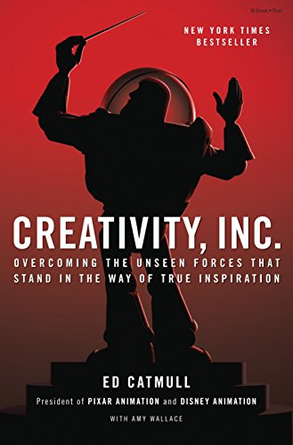 Creativity, Inc.: Overcoming the Unseen Forces That Stand in the Way of...