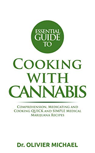 ESSENTIAL GUIDE TO COOKING WITH CANNABIS: Comprehension, Medicating and...