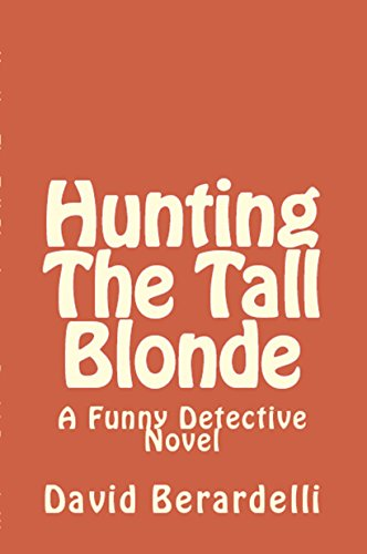 Hunting the Tall Blonde: A Funny Detective Novel (The Funny Detective Book...
