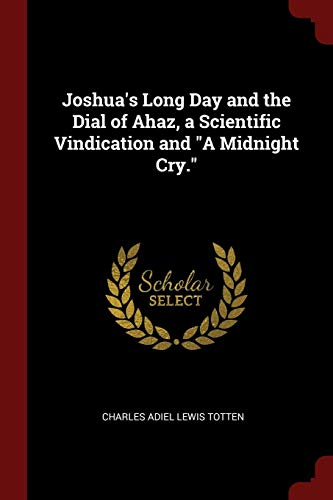 Joshua's Long Day and the Dial of Ahaz, a Scientific Vindication and 'A...
