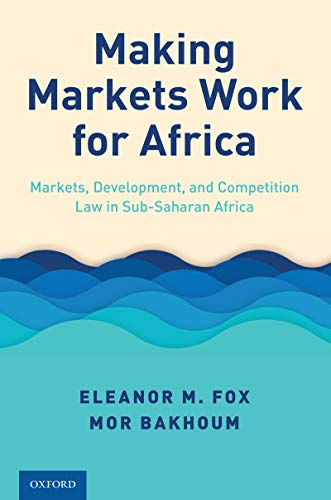 Making Markets Work for Africa: Markets, Development, and Competition Law...