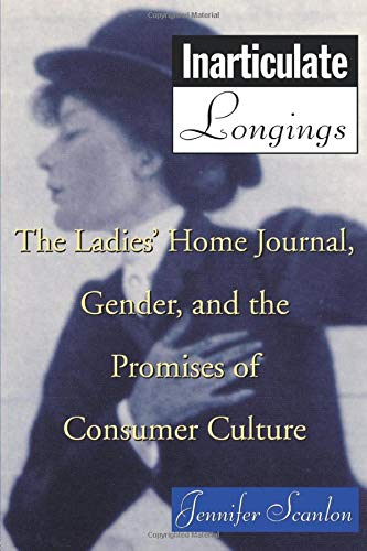 Inarticulate Longings: The Ladies' Home Journal, Gender and the Promise of...