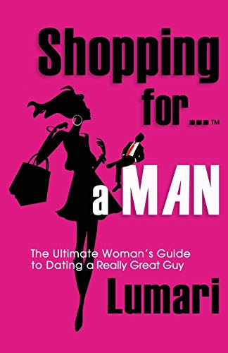 SHOPPING FOR A MAN: The Ultimate Woman's Guide To Dating A Really Great Guy