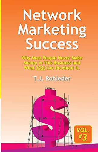 Network Marketing Success, Vol. 3: Why Most People Never Make Money in This...