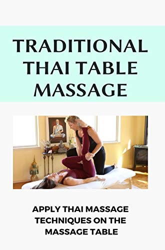 Traditional Thai Table Massage: Apply Thai Massage Techniques On The...