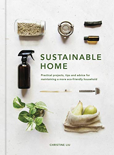 Sustainable Home: Practical projects, tips and advice for maintaining a...