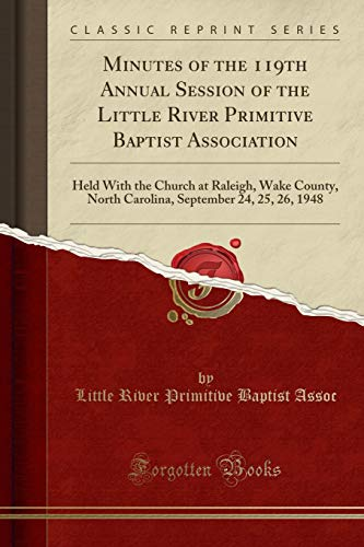 Minutes of the 119th Annual Session of the Little River Primitive Baptist...