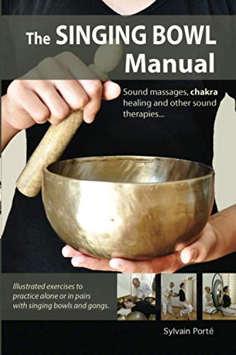 The Singing Bowl Manual: Sound Massages, chakra healing and other sound...