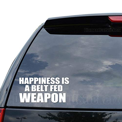 Happiness is A Belt Fed Weapon Decal Sticker Car Truck Motorcycle Window...