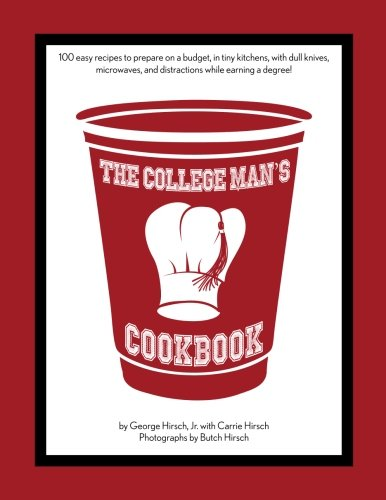 The College Man's Cookbook: 100 easy recipes to prepare on a budget, in...