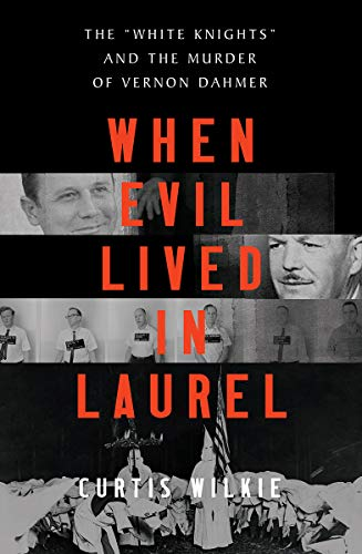 When Evil Lived in Laurel: The 'White Knights' and the Murder of Vernon...