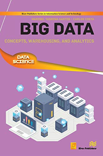 Big Data: Concepts, Warehousing, and Analytics (River Publishers Series in...