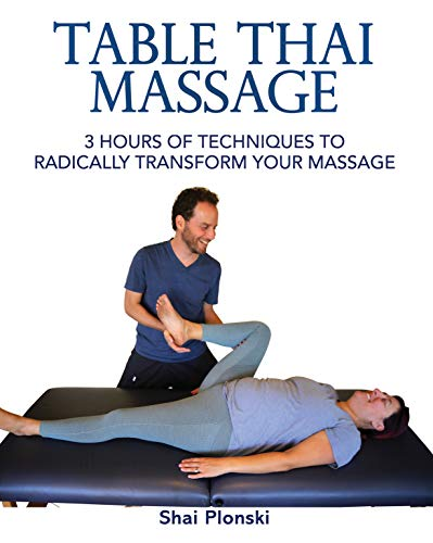 Table Thai Massage: 3 Hours of Techniques to Radically Transform Your...