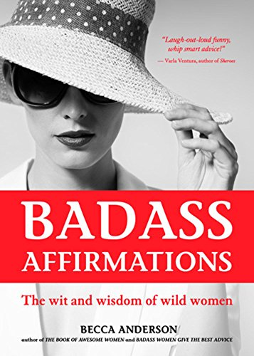 Badass Affirmations: The Wit and Wisdom of Wild Women (Inspirational Quotes...