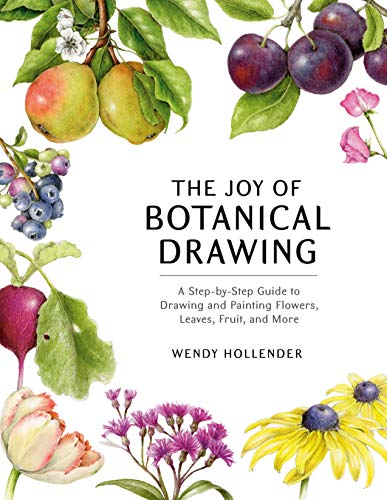 The Joy of Botanical Drawing: A Step-by-Step Guide to Drawing and Painting...
