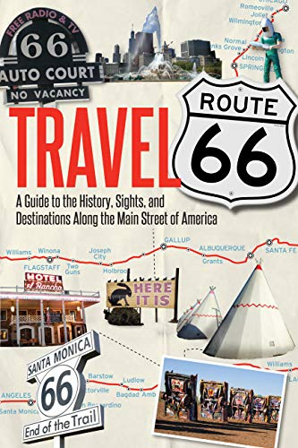Travel Route 66: A Guide to the History, Sights, and Destinations Along the...