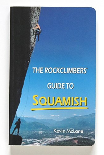 The Rockclimber's Guide to Squamish