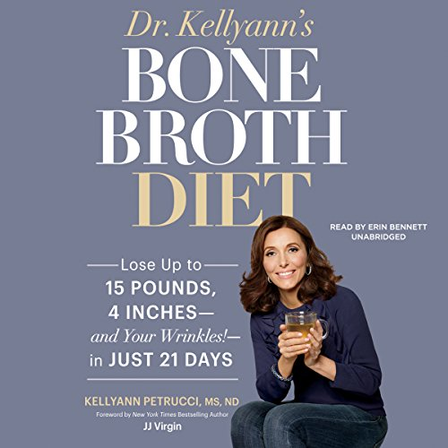Dr. Kellyann's Bone Broth Diet: Lose up to 15 Pounds, 4 Inches - and Your...