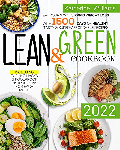 Lean and Green Cookbook: Eat Your Way To Rapid Weight Loss with 1500 Days...