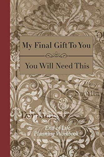 End of Life Planning Workbook : You Will Need This: Ensuring Your Loved...