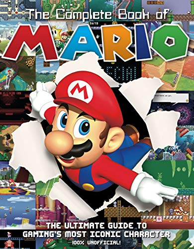 The Complete Book of Mario: The Ultimate Guide to Gaming's Most Iconic...