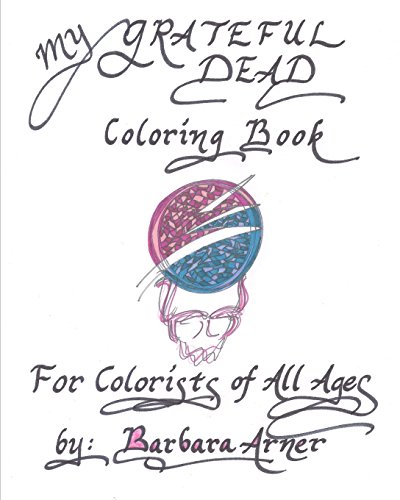 My Grateful Dead Coloring Book: For Colorists of All Ages