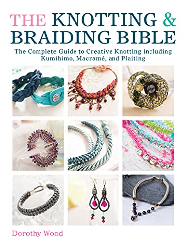 The Knotting & Braiding Bible: The Complete Guide to Creative Knotting...