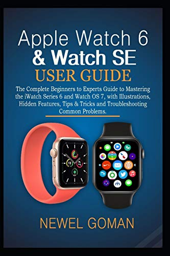 APPLE WATCH 6 & WATCH SE USER GUIDE: The Complete Beginners to Experts...