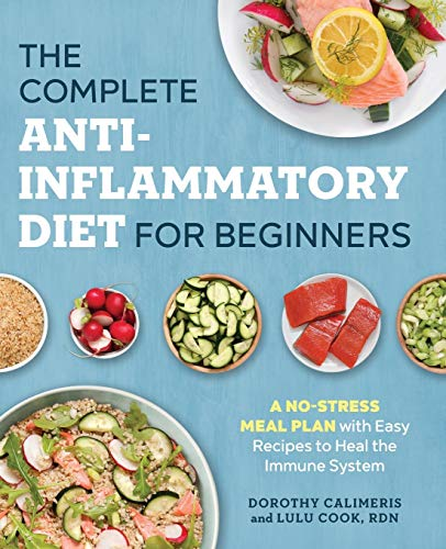 The Complete Anti-Inflammatory Diet for Beginners: A No-Stress Meal Plan...