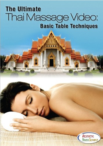 The Ultimate Thai Massage Video: Basic Table Techniques - Massage Therapy...