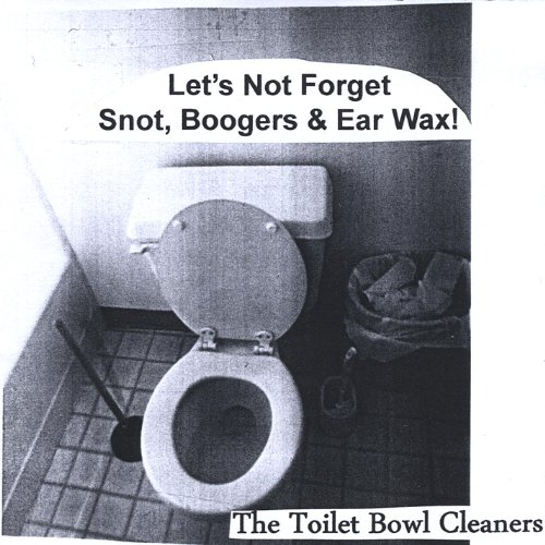 Let's Not Forget Snot, Boogers & Ear Wax! [Explicit]