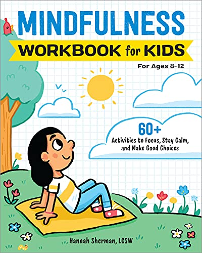 Mindfulness Workbook for Kids: 60+ Activities to Focus, Stay Calm, and Make...