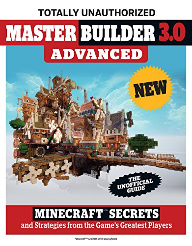 Master Builder 3.0 Advanced: Minecraft®™ Secrets and Strategies from the...