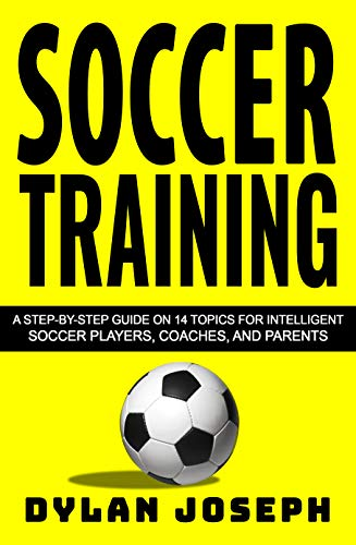 Soccer Training: A Step-by-Step Guide on 14 Topics for Intelligent Soccer...