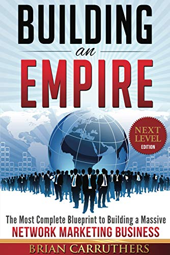 Building an Empire: The Most Complete Blueprint to Building a Massive...