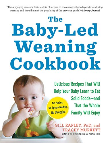 The Baby-Led Weaning Cookbook: Delicious Recipes That Will Help Your Baby...