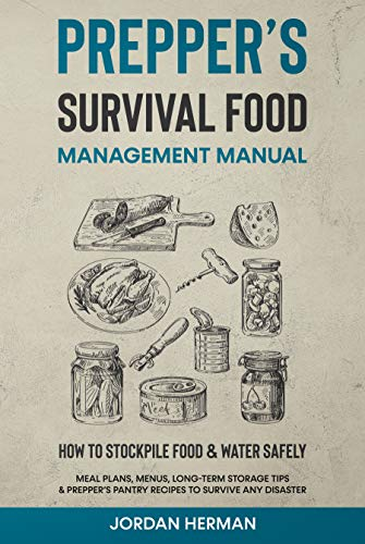 Prepper's Survival Food Management Manual: How to Stockpile Food & Water...