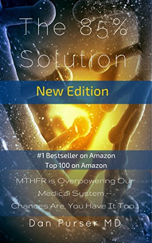 The 85% Solution: MTHFR is Overpowering Our Medical System -- Chances Are...