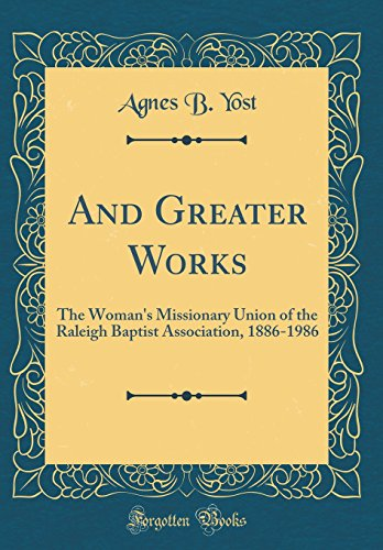 And Greater Works: The Woman's Missionary Union of the Raleigh Baptist...